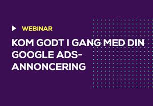 Webinar: Kom godt i gang med din Google Ads-annoncering