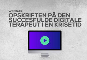 Webinar: Opskriften på den succesfulde digitale terapeut i en krisetid